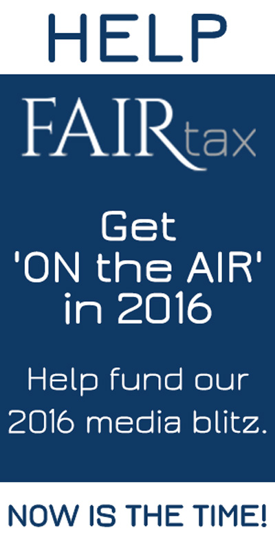 Help FAIRtax Get 'ON the AIR' in 2016 | Help fund our 2016 media blitz. NOW is the time!